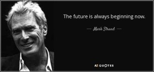 quote-the-future-is-always-beginning-now-mark-strand-59-2-0244